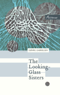 The Looking-Glass Sisters by Gøhril Gabrielsen